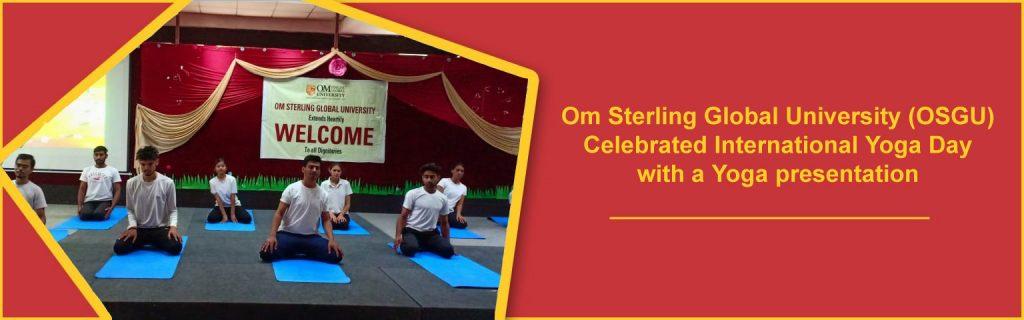 Om Sterling Global University (OSGU) Celebrated International Yoga Day with a Yoga presentation